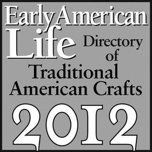 Featured in Early American Life's Directory of Traditional American  Crafts 2012